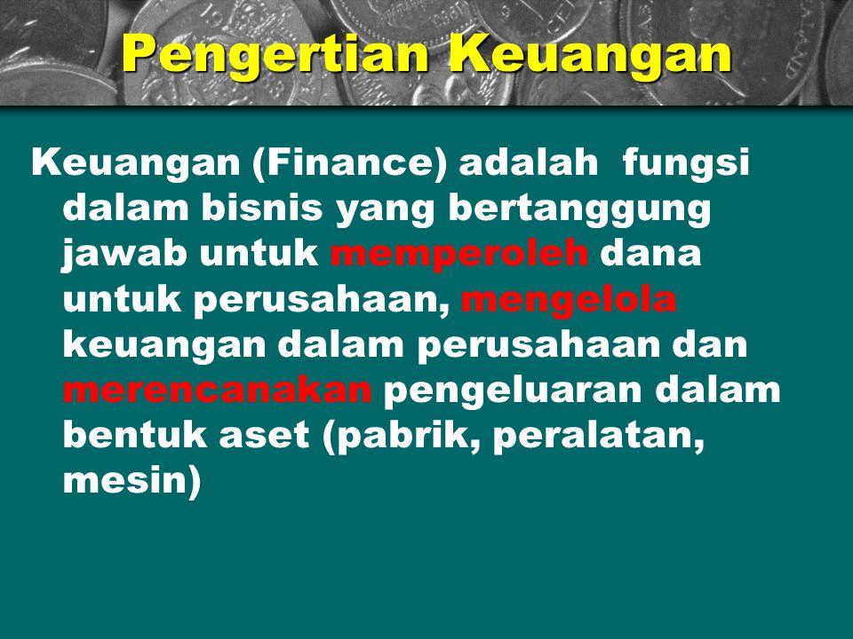 Pengertian Keuangan Keuangan (Finance) adalah fungsi dalam bisnis yang bertanggung jawab untuk memperoleh dana untuk perusahaan, mengelola keuangan da