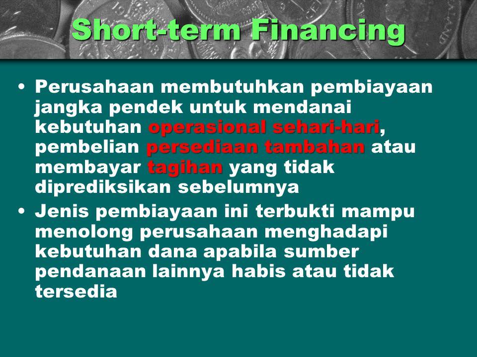 Short-term Financing operasional sehari-hari persediaan tambahan tagihanPerusahaan membutuhkan pembiayaan jangka pendek untuk mendanai kebutuhan opera