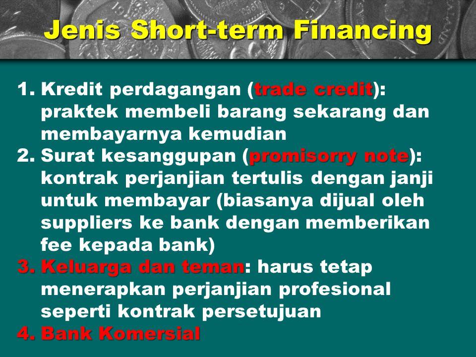 Jenis Short-term Financing trade credit 1.Kredit perdagangan (trade credit): praktek membeli barang sekarang dan membayarnya kemudian promisorry note
