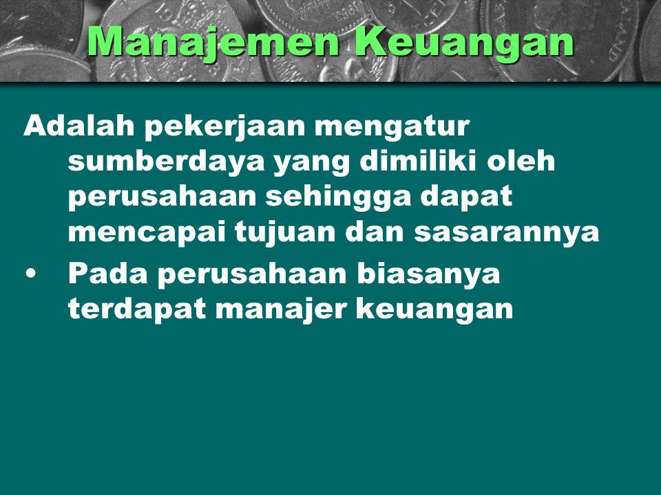 Manajemen Keuangan Adalah pekerjaan mengatur sumberdaya yang dimiliki oleh perusahaan sehingga dapat mencapai tujuan dan sasarannya Pada perusahaan bi