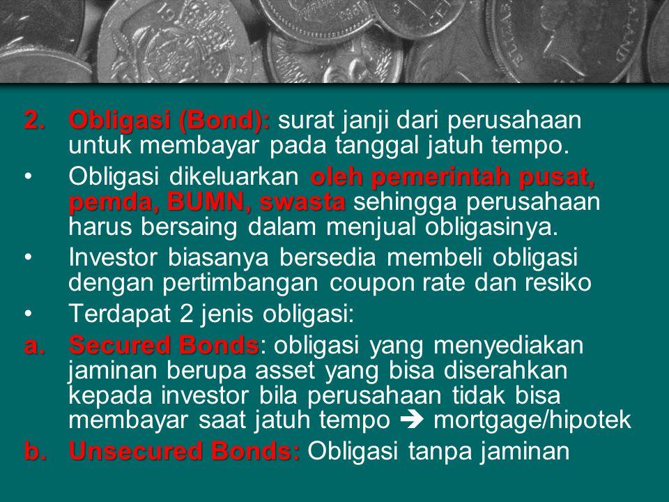 2.Obligasi (Bond): 2.Obligasi (Bond): surat janji dari perusahaan untuk membayar pada tanggal jatuh tempo. oleh pemerintah pusat, pemda, BUMN, swastaO