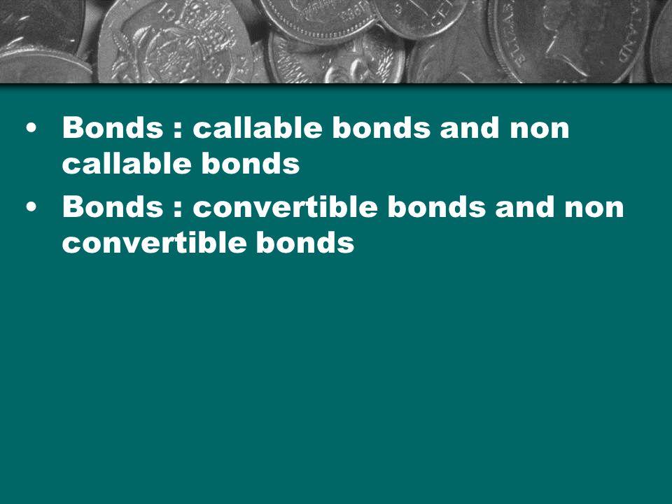 Bonds : callable bonds and non callable bonds Bonds : convertible bonds and non convertible bonds