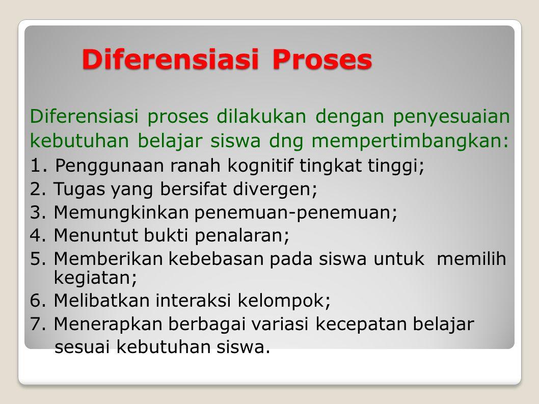 Diferensiasi Proses Diferensiasi proses dilakukan dengan penyesuaian kebutuhan belajar siswa dng mempertimbangkan: 1. Penggunaan ranah kognitif tingka