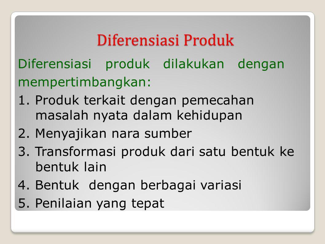 Diferensiasi Produk Diferensiasi Produk Diferensiasi produk dilakukan dengan mempertimbangkan: 1. Produk terkait dengan pemecahan masalah nyata dalam