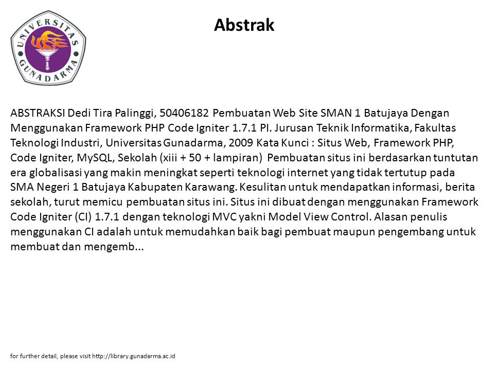 Abstrak ABSTRAKSI Dedi Tira Palinggi, 50406182 Pembuatan Web Site SMAN 1 Batujaya Dengan Menggunakan Framework PHP Code Igniter 1.7.1 PI. Jurusan Tekn