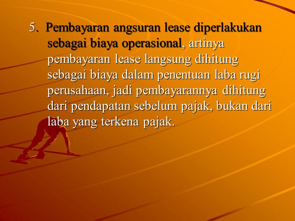 5. Pembayaran angsuran lease diperlakukan sebagai biaya operasional, artinya pembayaran lease langsung dihitung sebagai biaya dalam penentuan laba rug