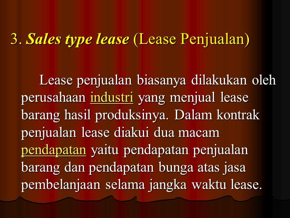 3. Sales type lease (Lease Penjualan) Lease penjualan biasanya dilakukan oleh perusahaan i i i i i nnnn dddd uuuu ssss tttt rrrr iiii yang menjual lea