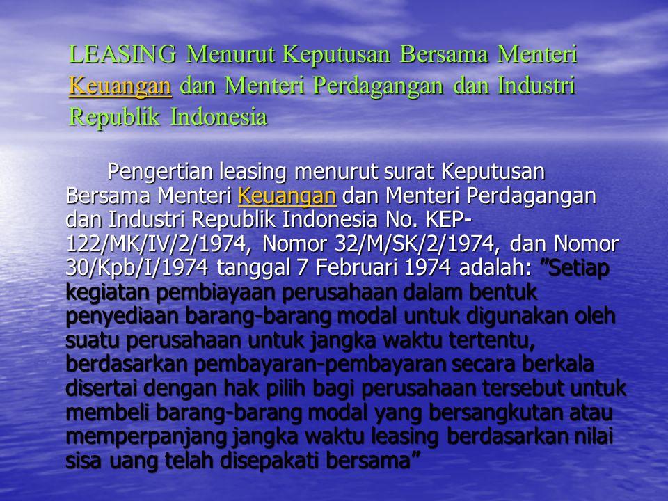 LEASING Menurut Keputusan Bersama Menteri Keuangan dan Menteri Perdagangan dan Industri Republik Indonesia Keuangan Pengertian leasing menurut surat K