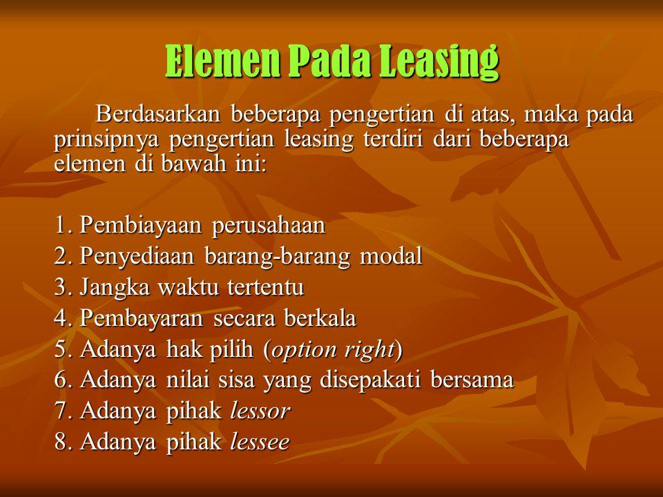 Elemen Pada Leasing Berdasarkan beberapa pengertian di atas, maka pada prinsipnya pengertian leasing terdiri dari beberapa elemen di bawah ini: 1. Pem