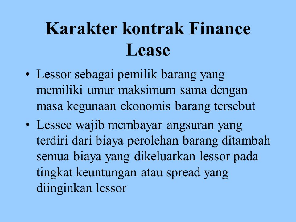 Karakter kontrak Finance Lease Lessor sebagai pemilik barang yang memiliki umur maksimum sama dengan masa kegunaan ekonomis barang tersebut Lessee waj