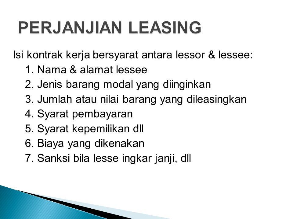 Isi kontrak kerja bersyarat antara lessor & lessee: 1. Nama & alamat lessee 2. Jenis barang modal yang diinginkan 3. Jumlah atau nilai barang yang dil
