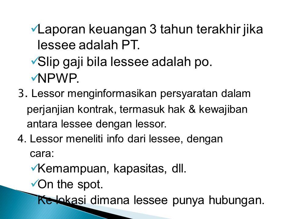 Laporan keuangan 3 tahun terakhir jika lessee adalah PT. Slip gaji bila lessee adalah po. NPWP. 3. Lessor menginformasikan persyaratan dalam perjanjia