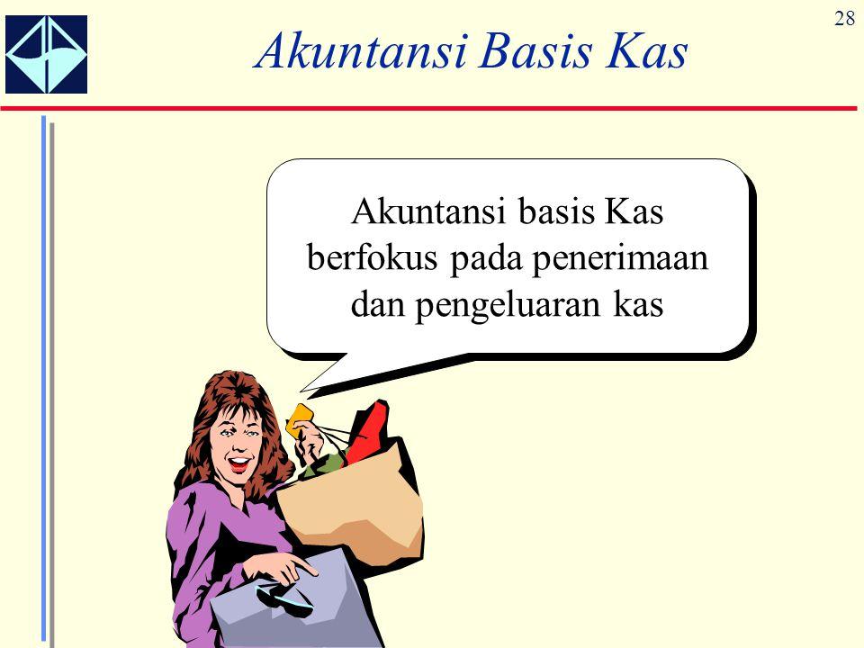 28 Akuntansi Basis Kas Akuntansi basis Kas berfokus pada penerimaan dan pengeluaran kas