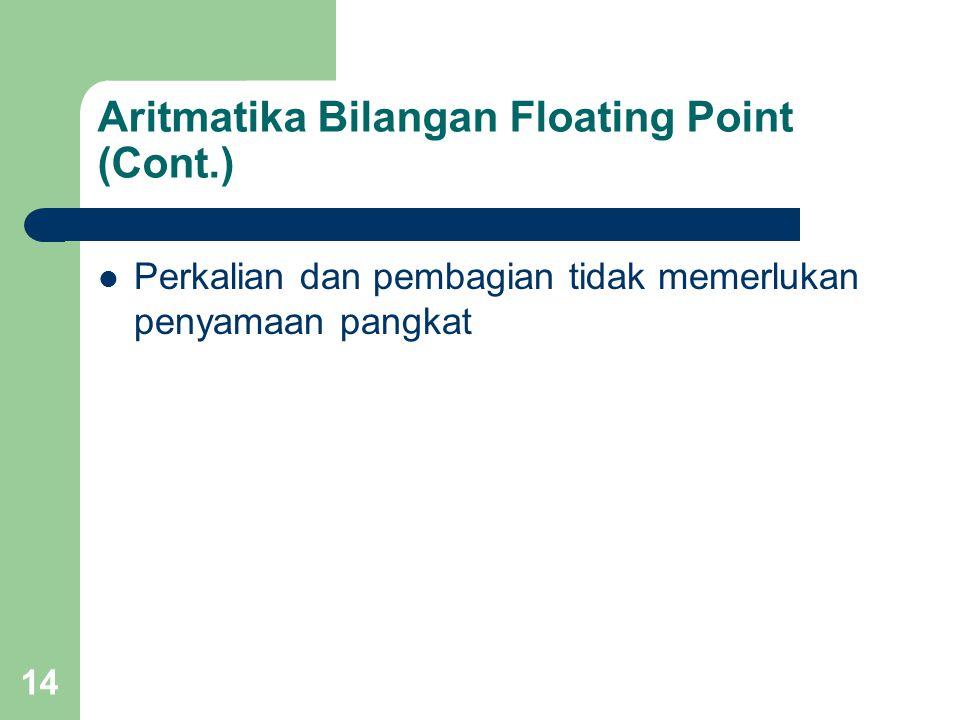 14 Perkalian dan pembagian tidak memerlukan penyamaan pangkat Aritmatika Bilangan Floating Point (Cont.)