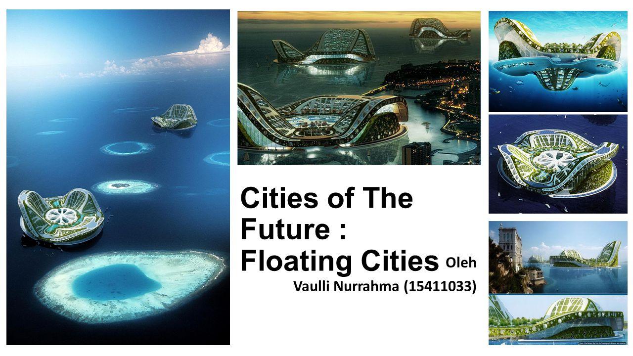 Cities of The Future : Floating Cities Oleh Vaulli Nurrahma (15411033)
