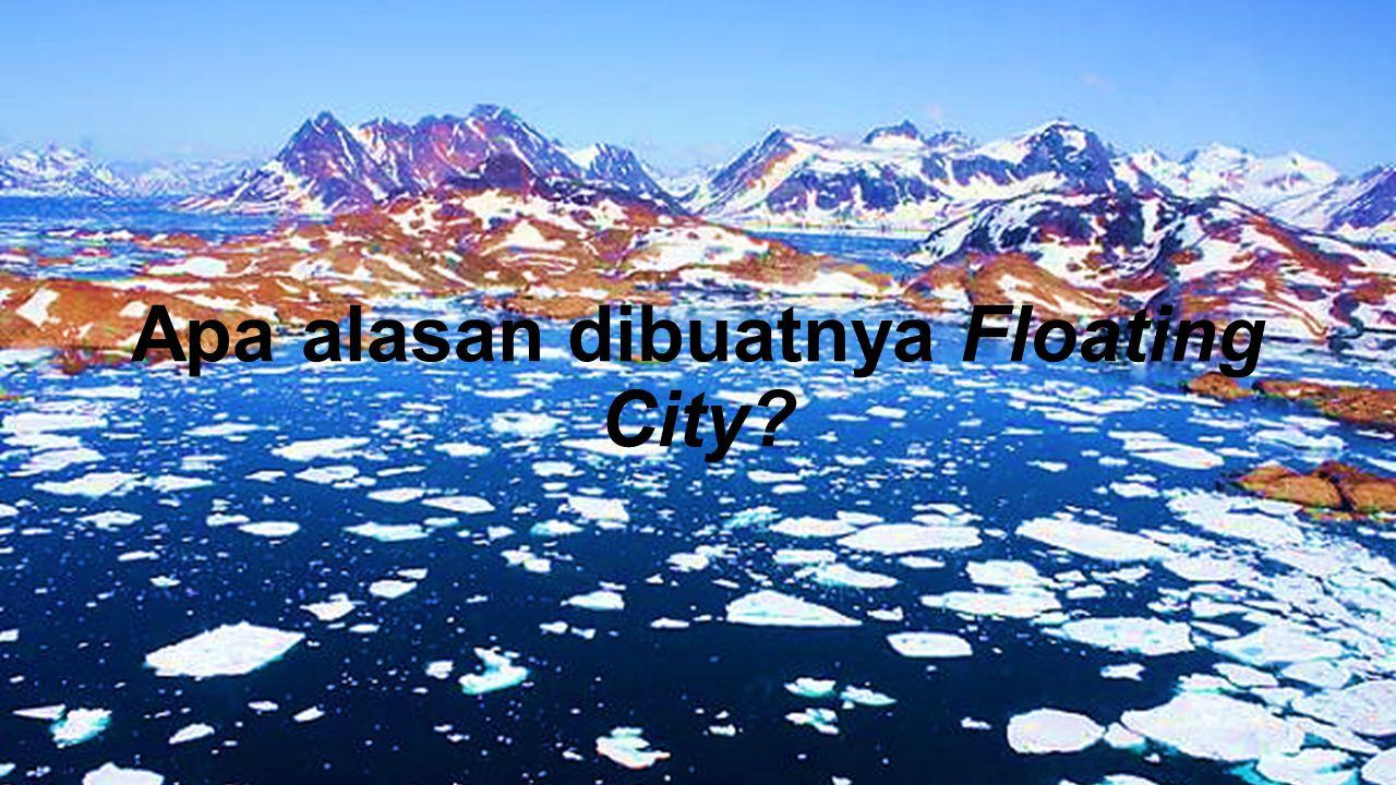 Apa alasan dibuatnya Floating City?
