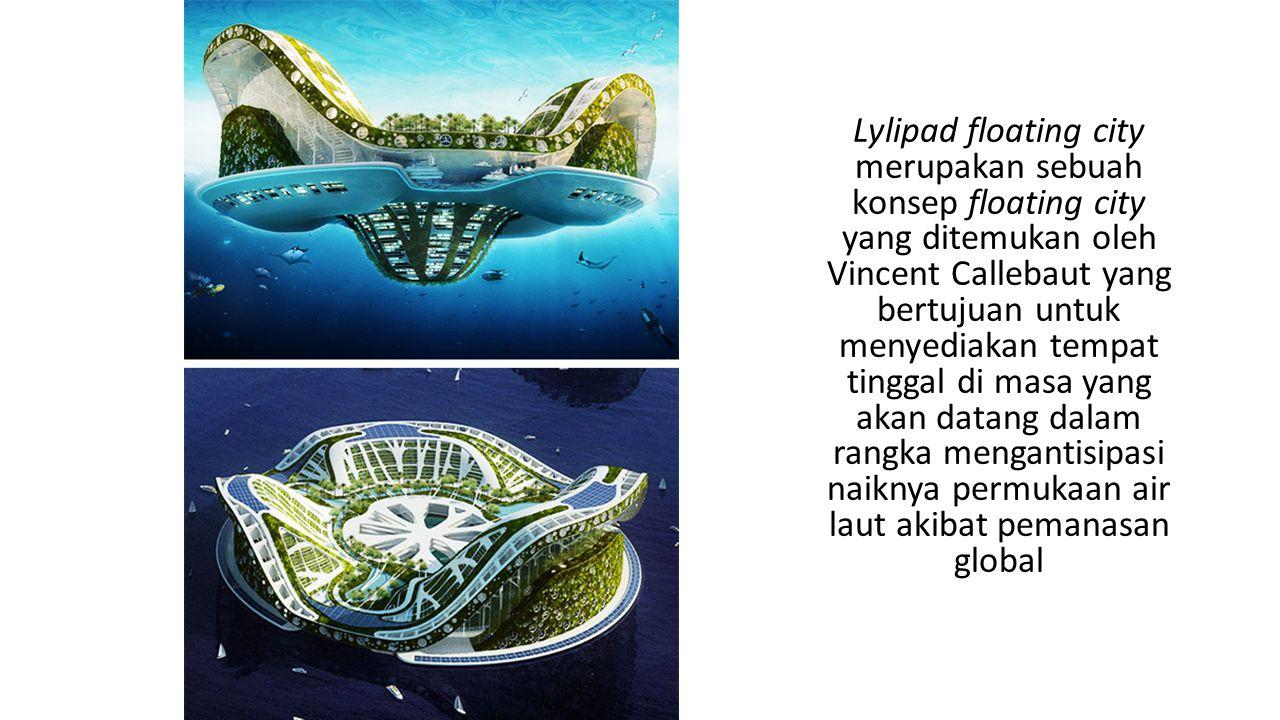 Lylipad floating city merupakan sebuah konsep floating city yang ditemukan oleh Vincent Callebaut yang bertujuan untuk menyediakan tempat tinggal di masa yang akan datang dalam rangka mengantisipasi naiknya permukaan air laut akibat pemanasan global