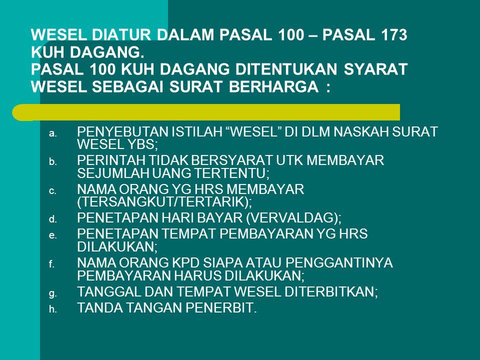"""WESEL DIATUR DALAM PASAL 100 – PASAL 173 KUH DAGANG. PASAL 100 KUH DAGANG DITENTUKAN SYARAT WESEL SEBAGAI SURAT BERHARGA : a. PENYEBUTAN ISTILAH """"WESE"""