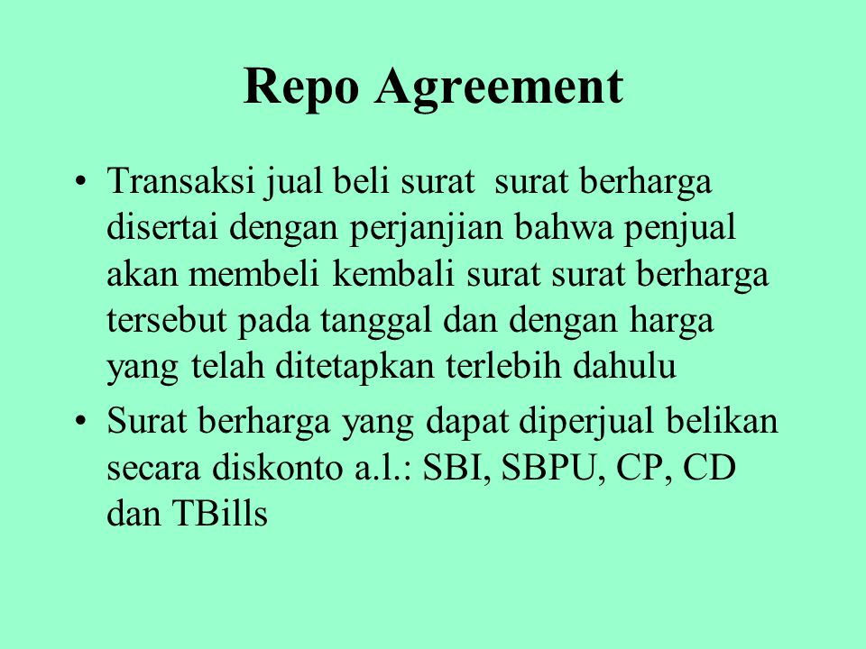 Repo Agreement Transaksi jual beli surat surat berharga disertai dengan perjanjian bahwa penjual akan membeli kembali surat surat berharga tersebut pa