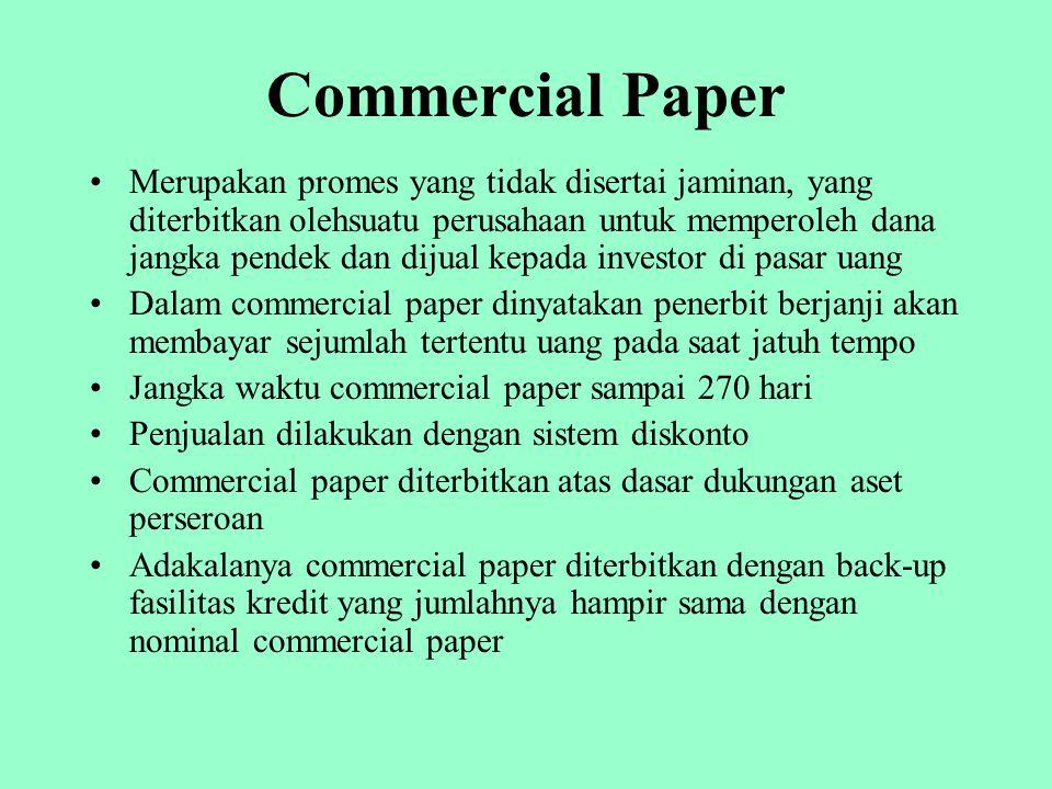Commercial Paper Merupakan promes yang tidak disertai jaminan, yang diterbitkan olehsuatu perusahaan untuk memperoleh dana jangka pendek dan dijual ke