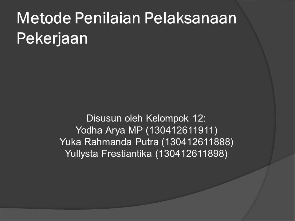 Metode Penilaian Pelaksanaan Pekerjaan Disusun oleh Kelompok 12: Yodha Arya MP (130412611911) Yuka Rahmanda Putra (130412611888) Yullysta Frestiantika
