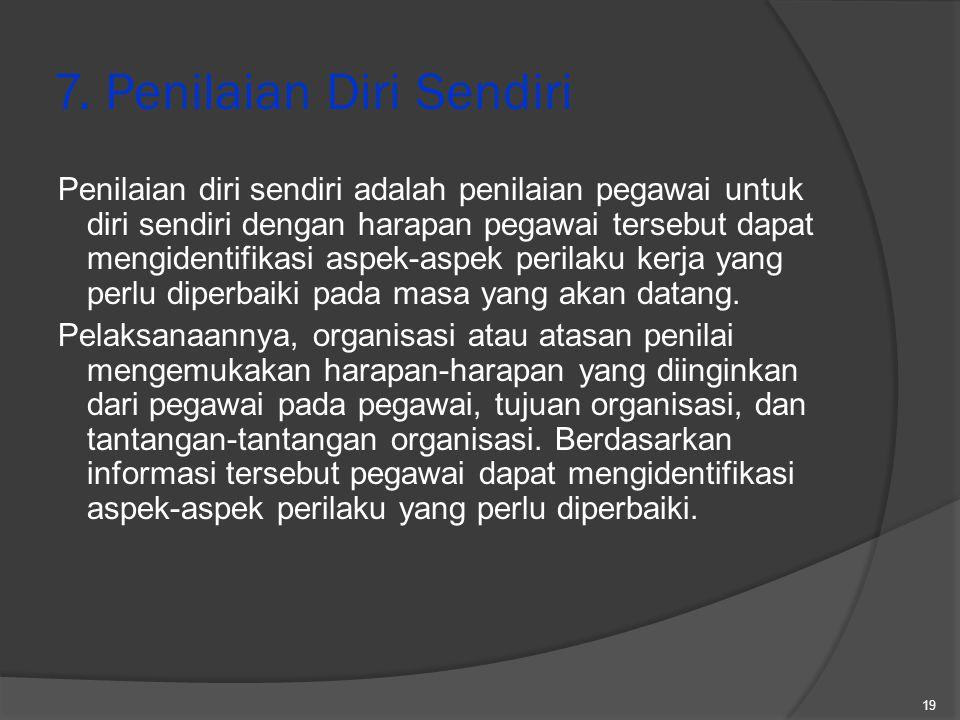 7. Penilaian Diri Sendiri Penilaian diri sendiri adalah penilaian pegawai untuk diri sendiri dengan harapan pegawai tersebut dapat mengidentifikasi as