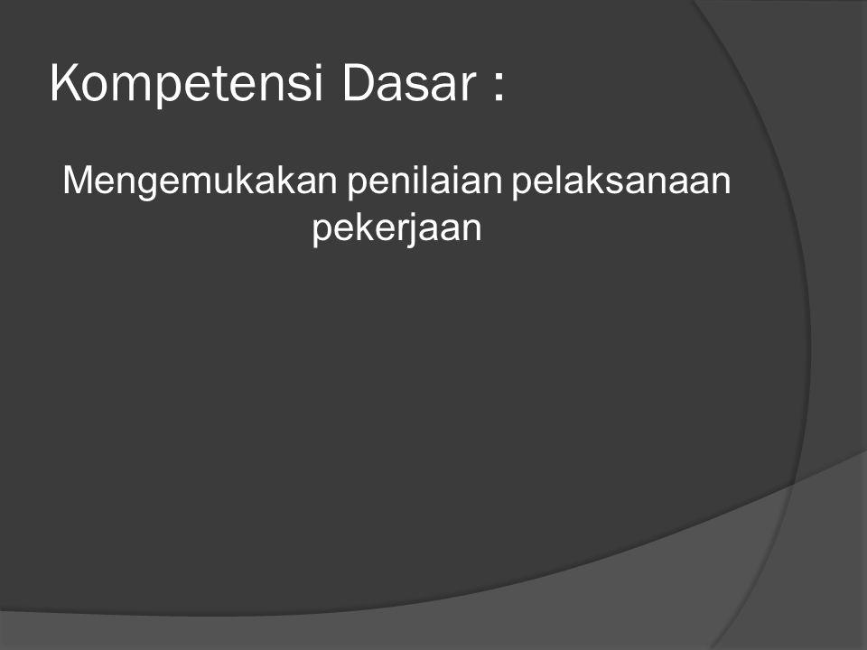 Kompetensi Dasar : Mengemukakan penilaian pelaksanaan pekerjaan