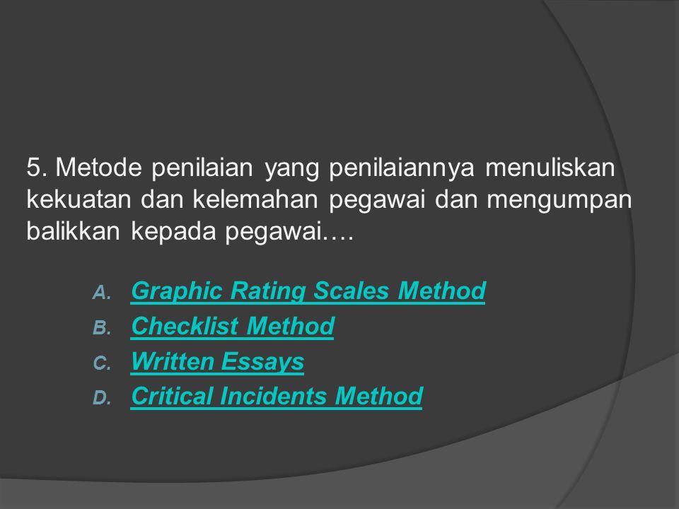 5. Metode penilaian yang penilaiannya menuliskan kekuatan dan kelemahan pegawai dan mengumpan balikkan kepada pegawai…. A. Graphic Rating Scales Metho