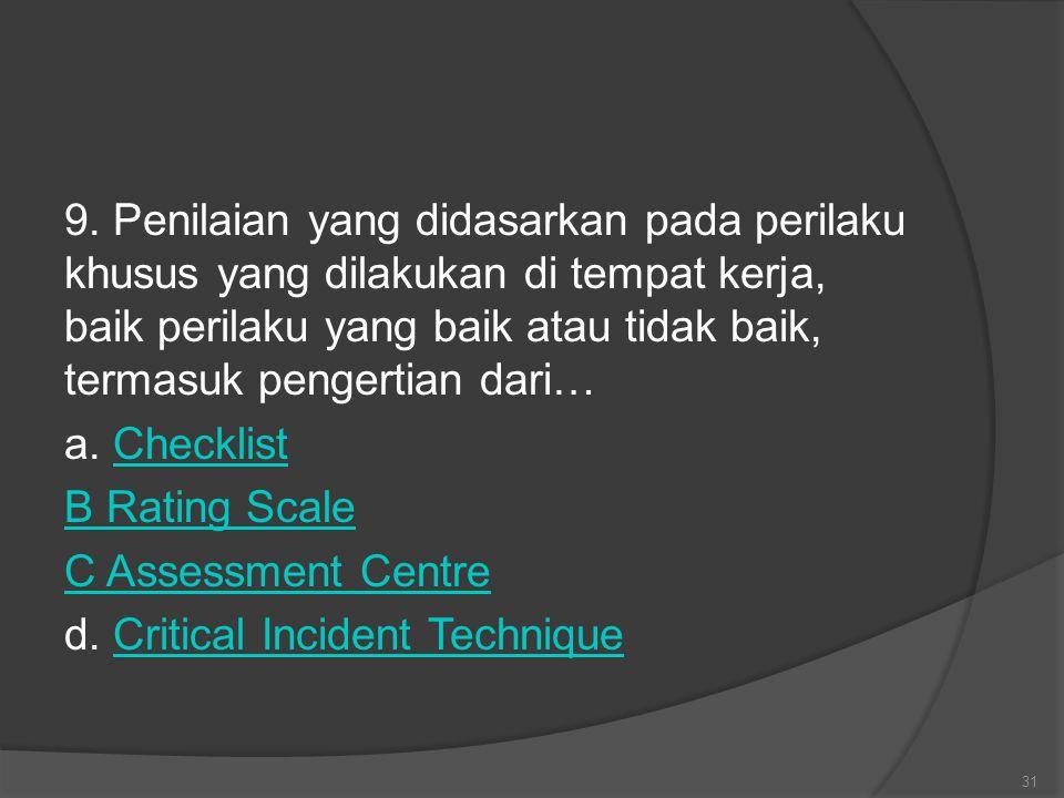 9. Penilaian yang didasarkan pada perilaku khusus yang dilakukan di tempat kerja, baik perilaku yang baik atau tidak baik, termasuk pengertian dari… a