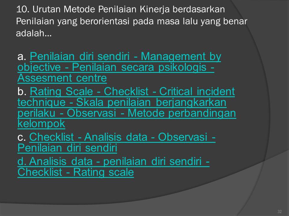 10. Urutan Metode Penilaian Kinerja berdasarkan Penilaian yang berorientasi pada masa lalu yang benar adalah... a. Penilaian diri sendiri - Management