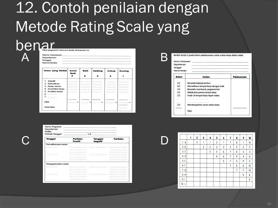 12. Contoh penilaian dengan Metode Rating Scale yang benar… ABCDABCD 34