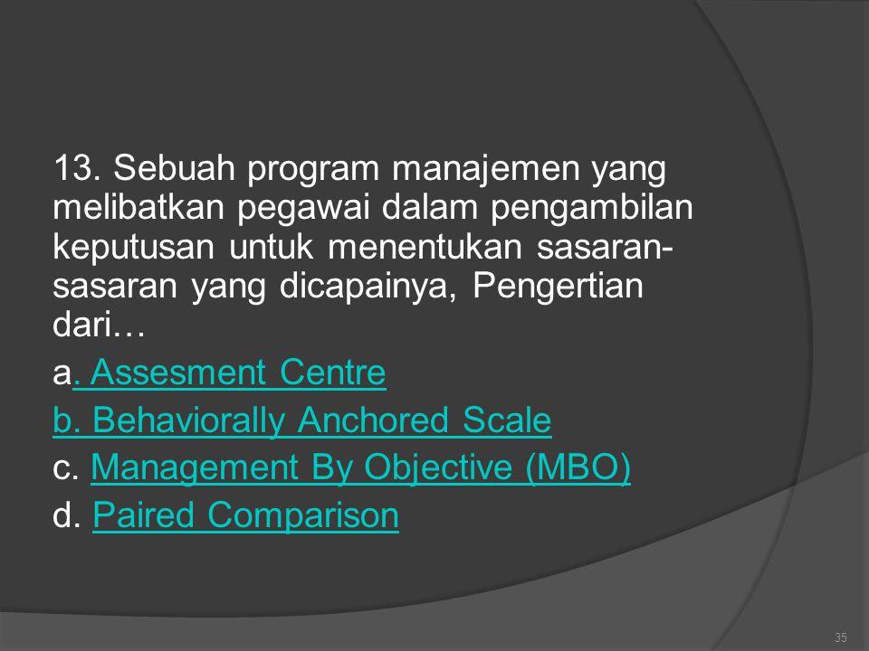 13. Sebuah program manajemen yang melibatkan pegawai dalam pengambilan keputusan untuk menentukan sasaran- sasaran yang dicapainya, Pengertian dari… a