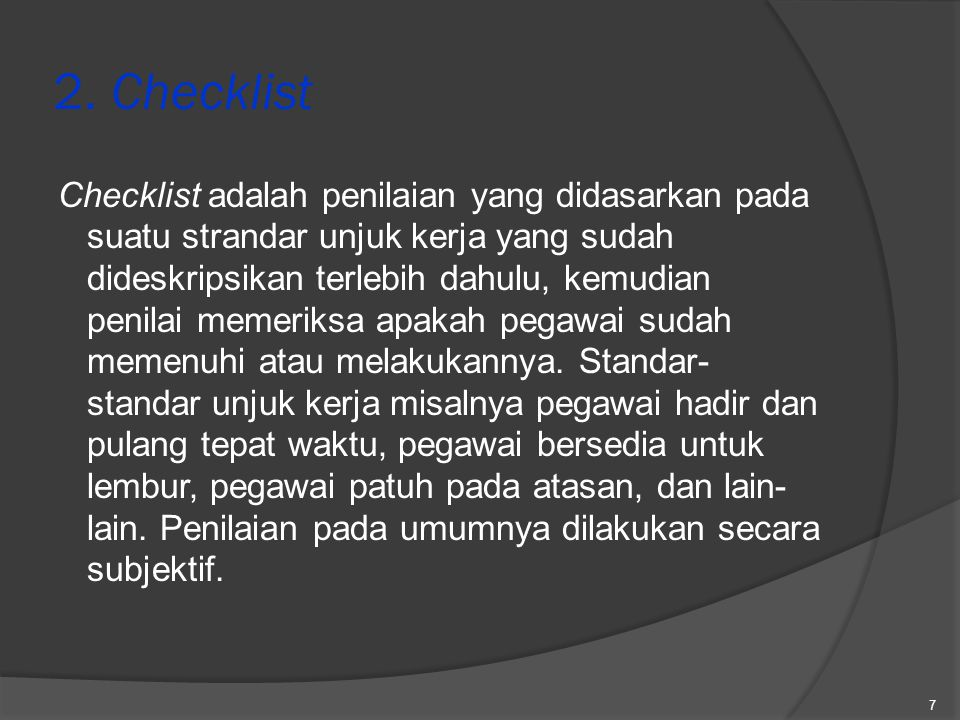 2. Checklist Checklist adalah penilaian yang didasarkan pada suatu strandar unjuk kerja yang sudah dideskripsikan terlebih dahulu, kemudian penilai me