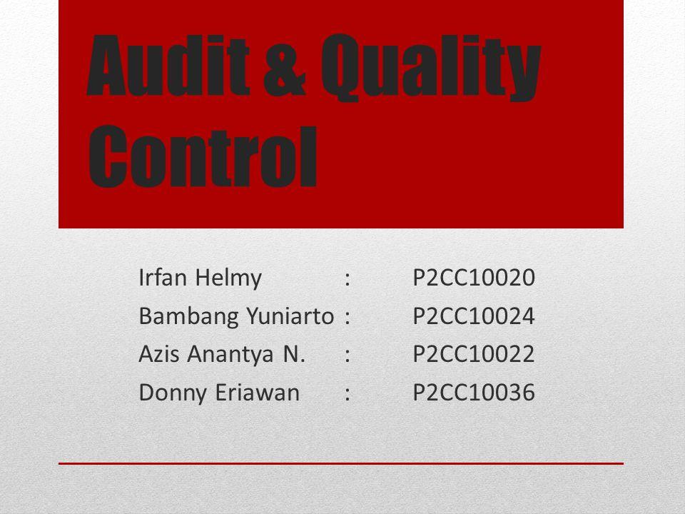 Audit & Quality Control Irfan Helmy:P2CC10020 Bambang Yuniarto:P2CC10024 Azis Anantya N.:P2CC10022 Donny Eriawan:P2CC10036