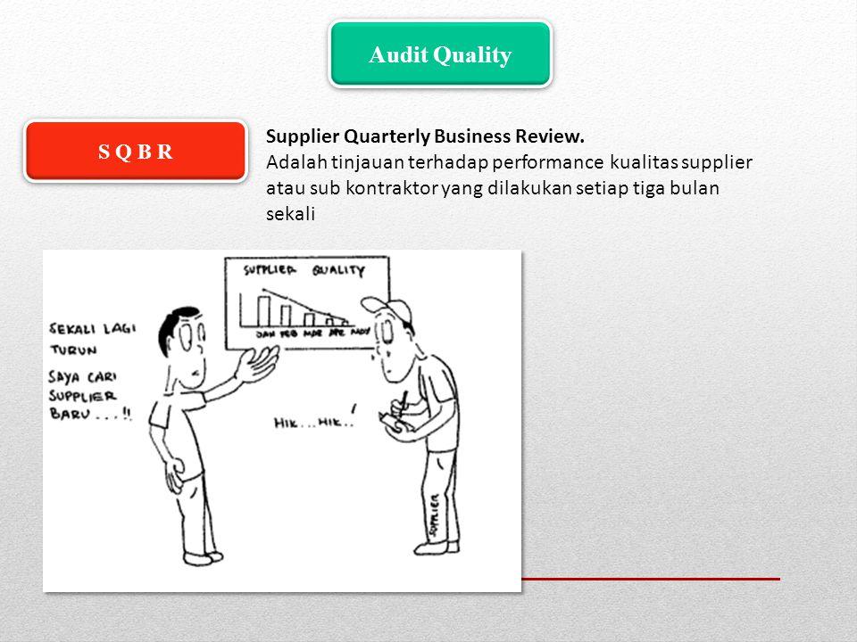 Audit Quality Supplier Quarterly Business Review. Adalah tinjauan terhadap performance kualitas supplier atau sub kontraktor yang dilakukan setiap tig