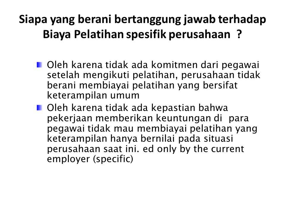 Siapa yang berani bertanggung jawab terhadap Biaya Pelatihan spesifik perusahaan ? Oleh karena tidak ada komitmen dari pegawai setelah mengikuti pelat
