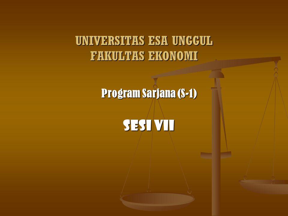 UNIVERSITAS ESA UNGGUL FAKULTAS EKONOMI Program Sarjana (S-1) Sesi VII