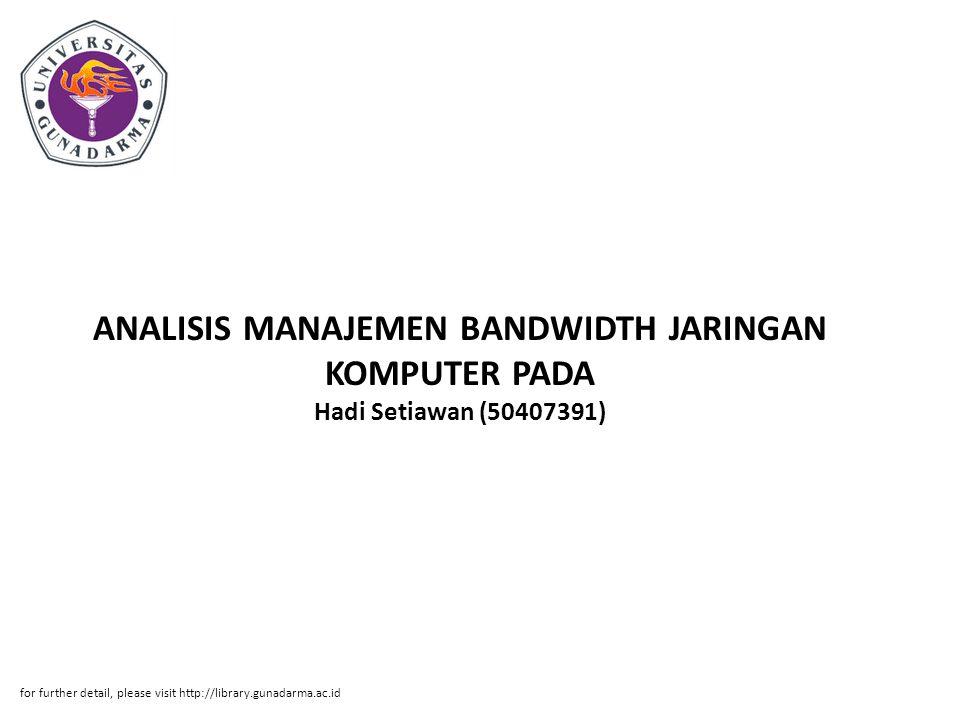 Abstrak ABSTRAKSI Hadi Setiawan (50407391) ANALISIS MANAJEMEN BANDWIDTH JARINGAN KOMPUTER PADA PERUSAHAAN PANASONIC MANUFACTURING INDONESIA PI.