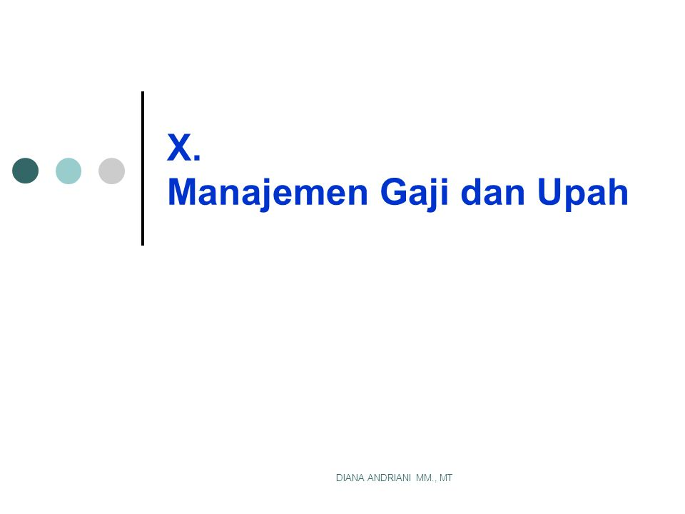 DIANA ANDRIANI MM., MT X. Manajemen Gaji dan Upah