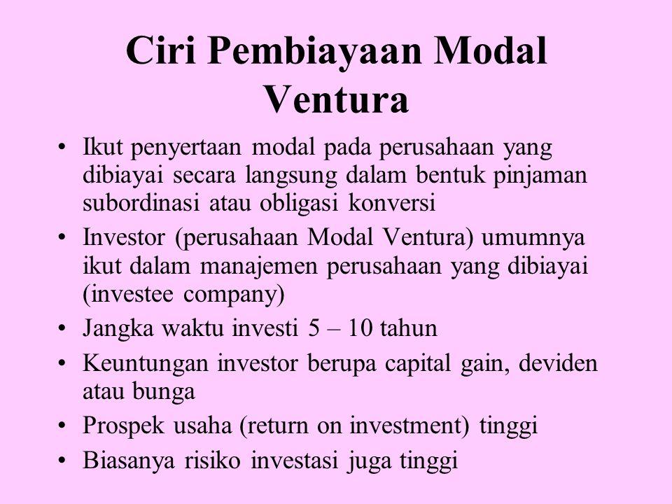 Ciri Pembiayaan Modal Ventura Ikut penyertaan modal pada perusahaan yang dibiayai secara langsung dalam bentuk pinjaman subordinasi atau obligasi konv