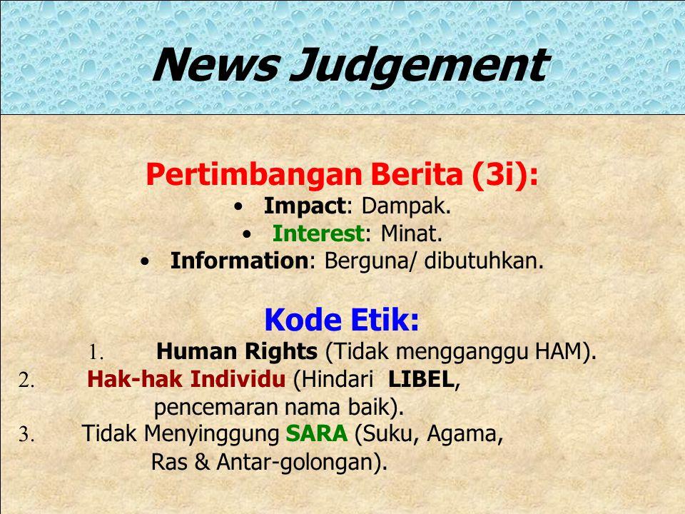 Menimbang News Value Beberapa Pertimbangan dalam Menentukan News Value:  Important & Interesting.  Proximity: Nilai kedekatan Geografis, psikografis