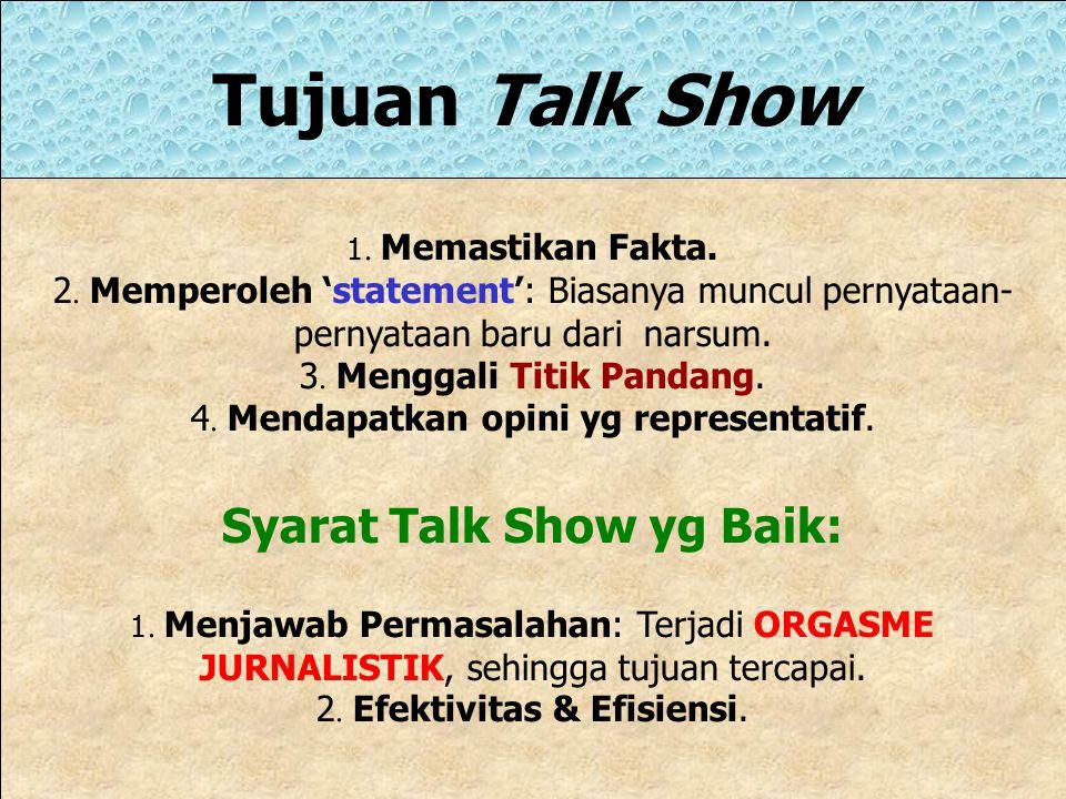 Memulai Talk Show 5 Upaya utk Segera Memulai TS: 1. Memastikan Bentuk & Peruntukkannya. 2. Kepastian Topik & Interviewee disenangi Pendengar sesuai de