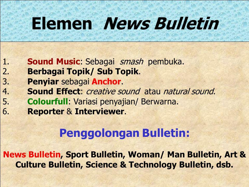 Merancang News Bulletin News Bulletin: Karya jurnalistik radio yang menghibur dengan berbagai topik/ sub topik disajikan dalam bentuk-bentuk yang mena