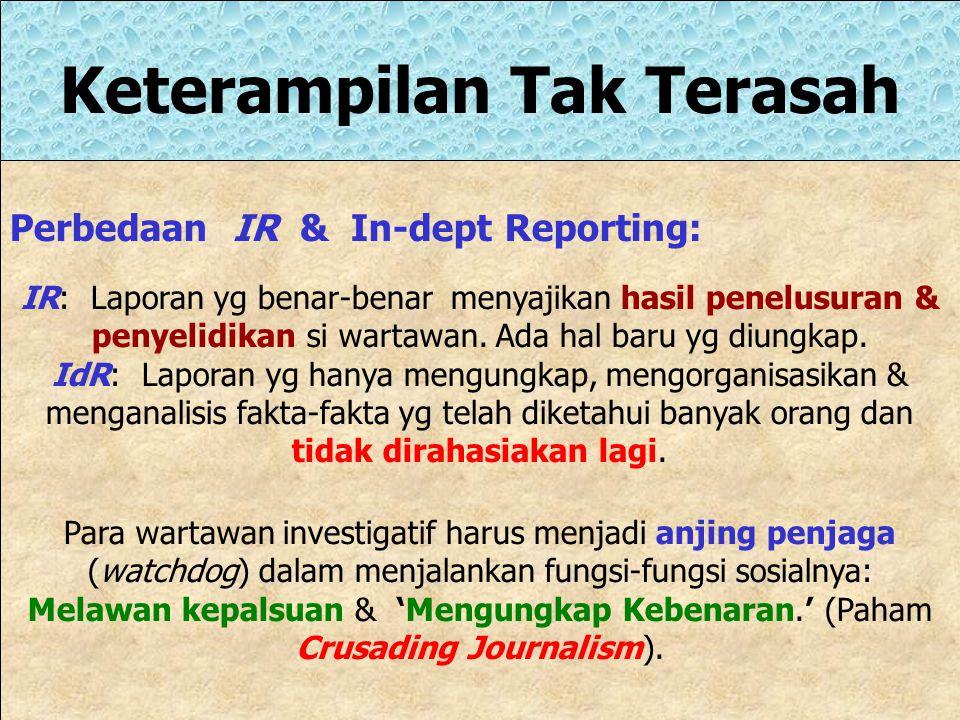 Tiga Elemen Dasar IR  Dilakukan oleh Wartawan itu sendiri.  Merupakan informasi rahasia yg disembunyikan dari perhatian publik.  Masalah yg diungka