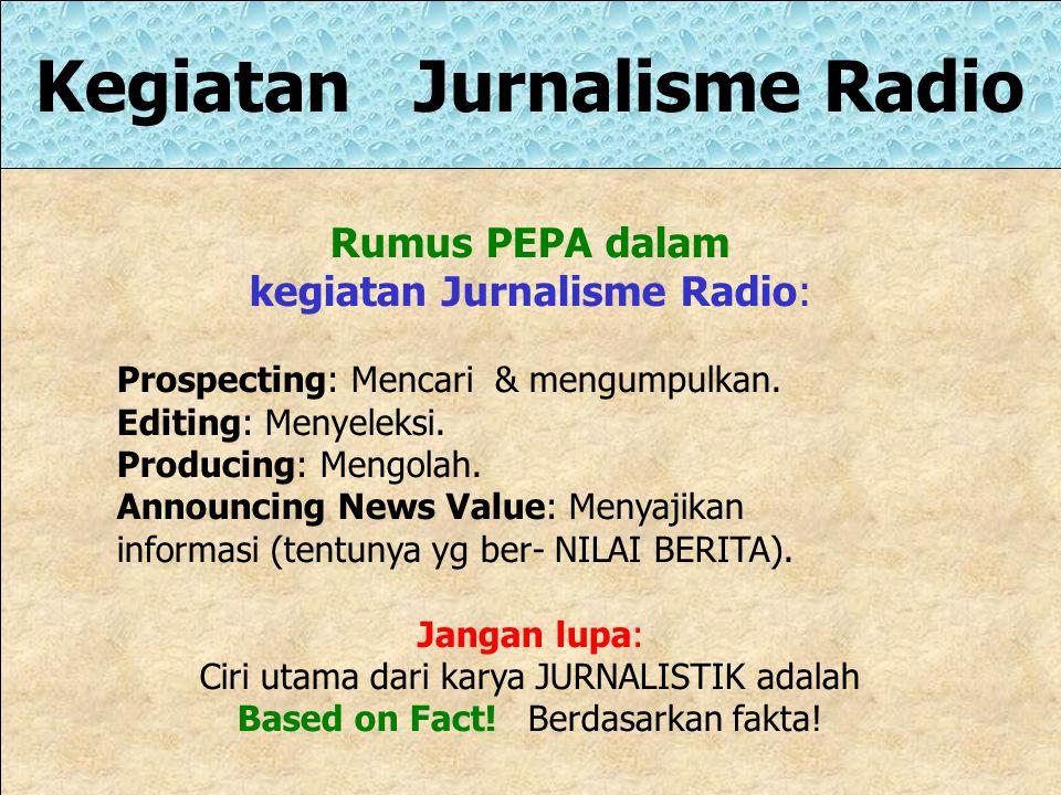 Kegiatan Jurnalisme Radio Rumus PEPA dalam kegiatan Jurnalisme Radio: Prospecting: Mencari & mengumpulkan.