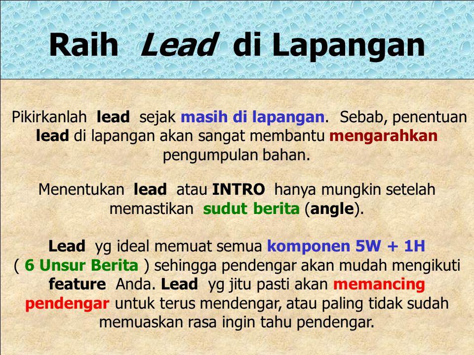 Mengail dengan Lead Kunci Penulisan feature yg baik terletak pada paragraf pertama, yaitu lead. Mencoba menangkap minat PENDENGAR tanpa lead yg baik,