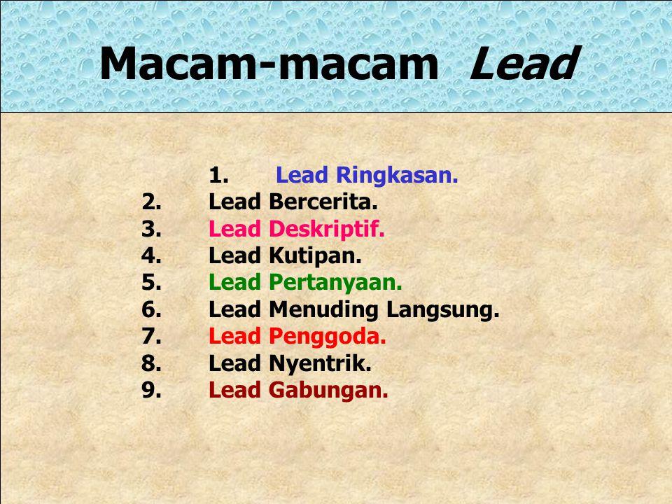 Raih Lead di Lapangan Pikirkanlah lead sejak masih di lapangan. Sebab, penentuan lead di lapangan akan sangat membantu mengarahkan pengumpulan bahan.