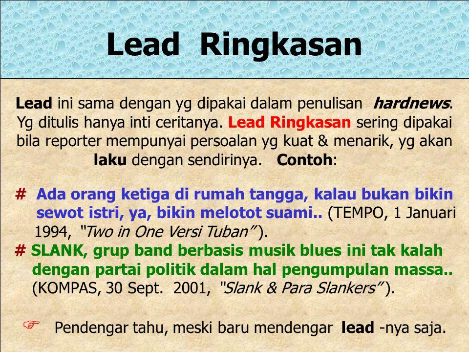 Macam-macam Lead 1.Lead Ringkasan. 2.Lead Bercerita. 3.Lead Deskriptif. 4.Lead Kutipan. 5.Lead Pertanyaan. 6.Lead Menuding Langsung. 7.Lead Penggoda.