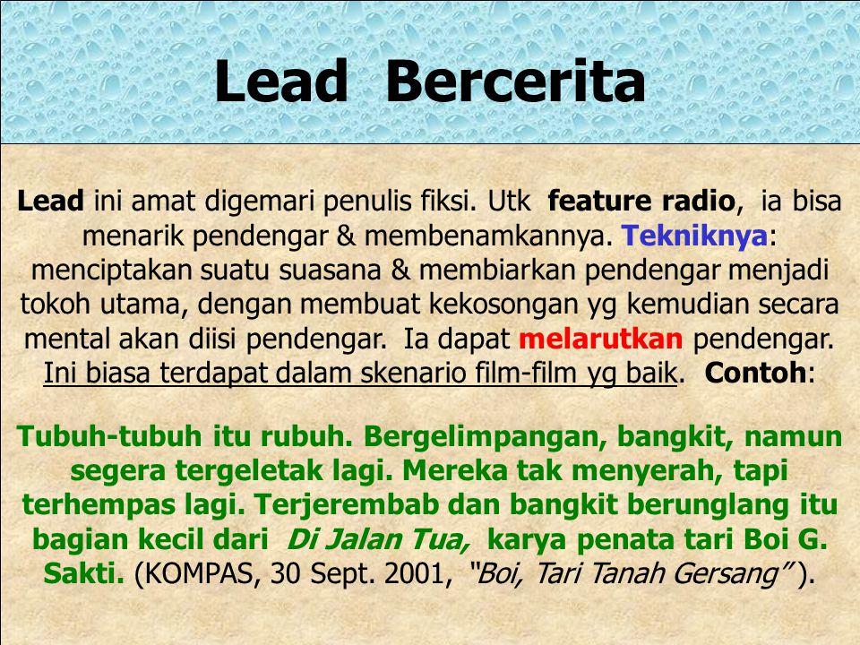 Lead Ringkasan Lead ini sama dengan yg dipakai dalam penulisan hardnews. Yg ditulis hanya inti ceritanya. Lead Ringkasan sering dipakai bila reporter