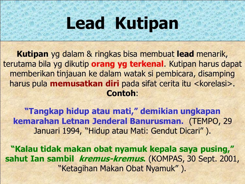 Lead Deskriptif Lead deskriptif bisa menciptakan gambaran dalam pikiran pendengar tentang suatu tokoh atau tempat kejadian. Lead ini menempatkan pende